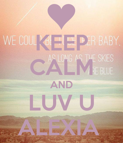 Poster: KEEP CALM AND LUV U ALEXIA