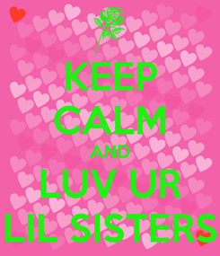 Poster: KEEP CALM AND LUV UR LIL SISTERS