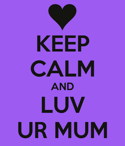 Poster: KEEP CALM AND LUV UR MUM