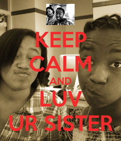 Poster: KEEP CALM AND LUV UR SISTER