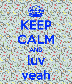 Poster: KEEP CALM AND luv veah