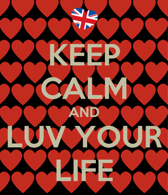 Poster: KEEP CALM AND LUV YOUR LIFE