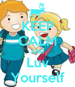 Poster: KEEP CALM AND Luv Yourself