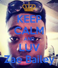 Poster: KEEP CALM AND LUV Zae Bailey