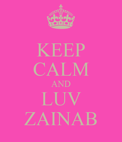 Poster: KEEP CALM AND LUV ZAINAB