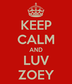 Poster: KEEP CALM AND LUV ZOEY