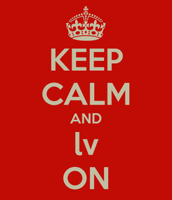Poster: KEEP CALM AND lv ON