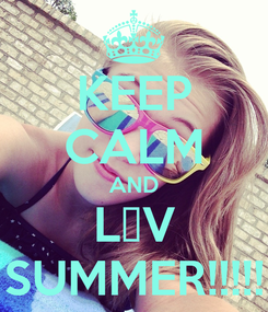 Poster: KEEP CALM AND L❤V SUMMER!!!!!