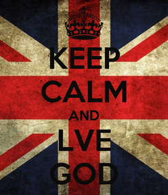 Poster: KEEP CALM AND LVE GOD
