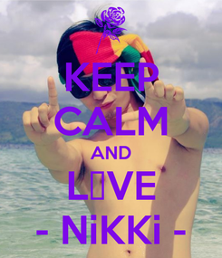 Poster: KEEP CALM AND L❤VE - NiKKi -