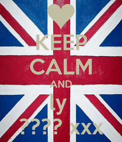 Poster: KEEP CALM AND ly  ???? xxx
