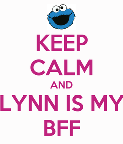 Poster: KEEP CALM AND LYNN IS MY BFF