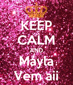 Poster: KEEP CALM AND Máyla Vem aii
