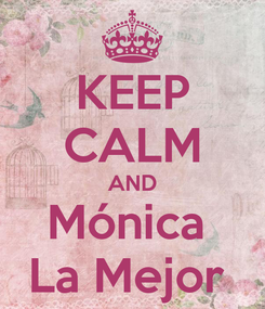 Poster: KEEP CALM AND Mónica  La Mejor