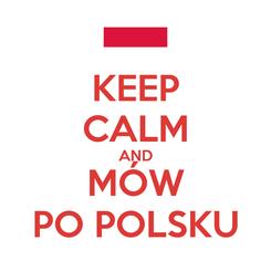 Poster: KEEP CALM AND MÓW PO POLSKU