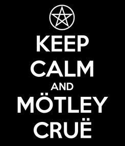 Poster: KEEP CALM AND MÖTLEY CRUË