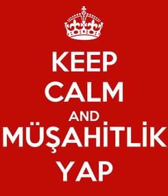 Poster: KEEP CALM AND MÜŞAHİTLİK YAP