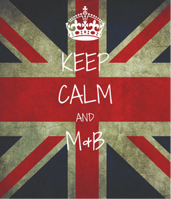 Poster: KEEP CALM AND M&B