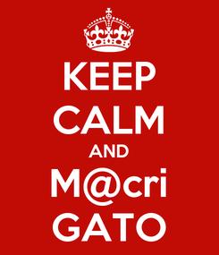 Poster: KEEP CALM AND M@cri GATO