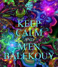 Poster: KEEP CALM AND M'EN BALEKOUY