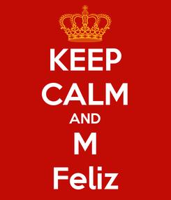 Poster: KEEP CALM AND M Feliz