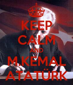Poster: KEEP CALM AND M.KEMAL ATATÜRK