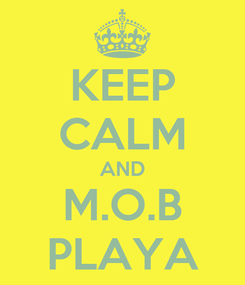 Poster: KEEP CALM AND M.O.B PLAYA
