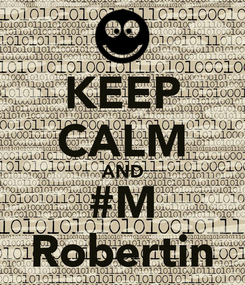 Poster: KEEP CALM AND #M Robertin