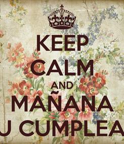 Poster: KEEP CALM AND MAÑANA ES TU CUMPLEAÑOS