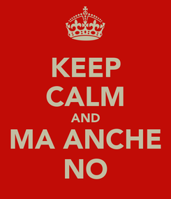 Poster: KEEP CALM AND MA ANCHE NO