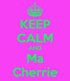 Poster: KEEP CALM AND Ma Cherrie