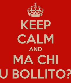 Poster: KEEP CALM AND MA CHI U BOLLITO?