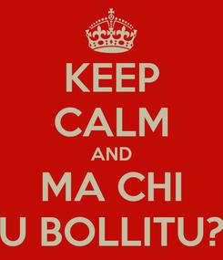 Poster: KEEP CALM AND MA CHI U BOLLITU?