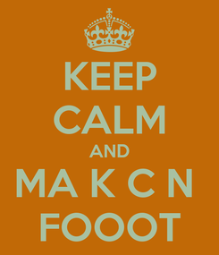 Poster: KEEP CALM AND MA K C N  FOOOT