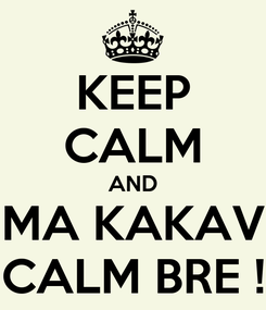 Poster: KEEP CALM AND MA KAKAV CALM BRE !