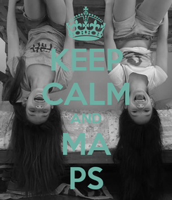 Poster: KEEP CALM AND MA PS