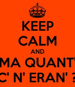 Poster: KEEP CALM AND MA QUANT' C' N' ERAN' ?