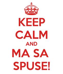 Poster: KEEP CALM AND MA SA  SPUSE!