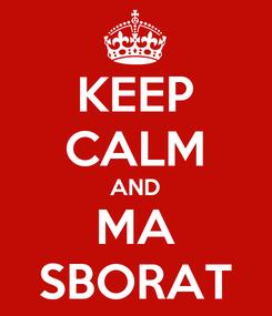 Poster: KEEP CALM AND MA SBORAT