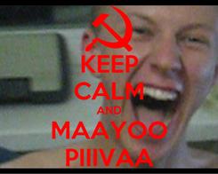 Poster: KEEP CALM AND MAAYOO PIIIVAA