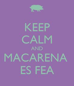 Poster: KEEP CALM AND MACARENA  ES FEA