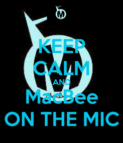 Poster: KEEP CALM AND MacBee ON THE MIC
