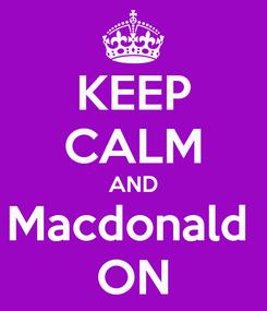 Poster: KEEP CALM AND Macdonald  ON