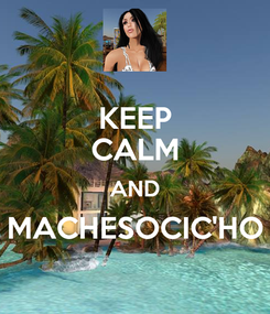 Poster: KEEP CALM AND MACHESOCIC'HO