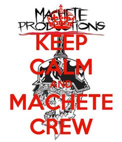 Poster: KEEP CALM AND MACHETE CREW