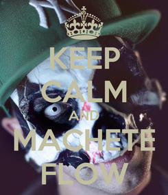Poster: KEEP CALM AND MACHETE FLOW