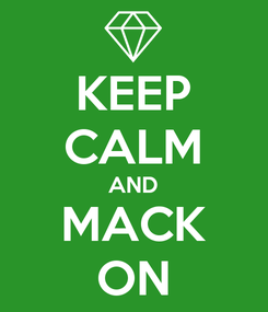 Poster: KEEP CALM AND MACK ON