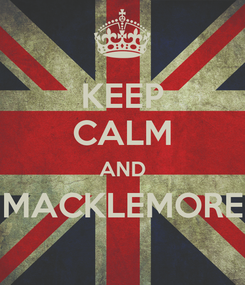 Poster: KEEP CALM AND MACKLEMORE