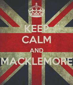 Poster: KEEP CALM AND MACKLEMORE