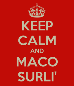 Poster: KEEP CALM AND MACO SURLI'